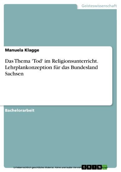 Das Thema 'Tod' im Religionsunterricht. Lehrplankonzeption für das Bundesland Sachsen - Blick ins Buch