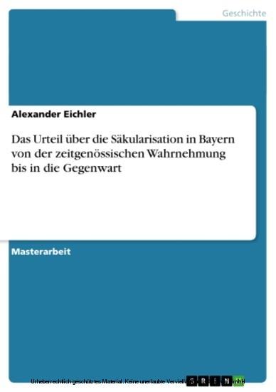 Das Urteil über die Säkularisation in Bayern von der zeitgenössischen Wahrnehmung bis in die Gegenwart - Blick ins Buch
