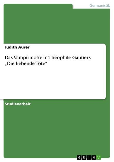 Das Vampirmotiv in Théophile Gautiers 'Die liebende Tote' - Blick ins Buch