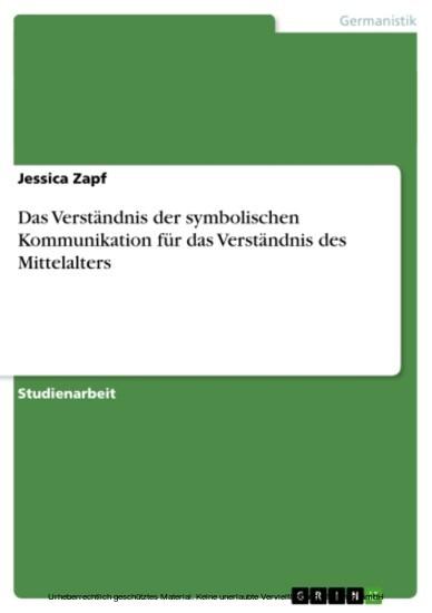 Das Verständnis der symbolischen Kommunikation für das Verständnis des Mittelalters - Blick ins Buch