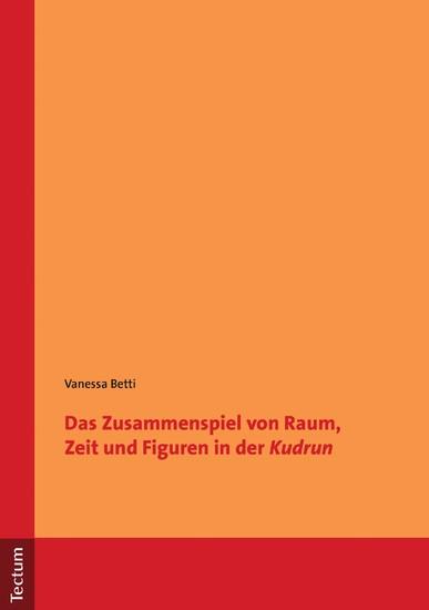 Das Zusammenspiel von Raum, Zeit und Figuren in der 'Kudrun' - Blick ins Buch