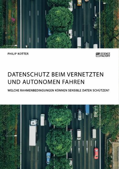 Datenschutz beim vernetzten und autonomen Fahren. Welche Rahmenbedingungen können sensible Daten schützen? - Blick ins Buch