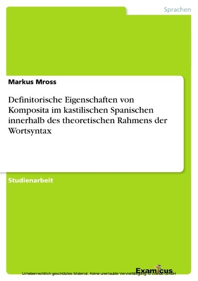 Definitorische Eigenschaften von Komposita im kastilischen Spanischen innerhalb des theoretischen Rahmens der Wortsyntax - Blick ins Buch