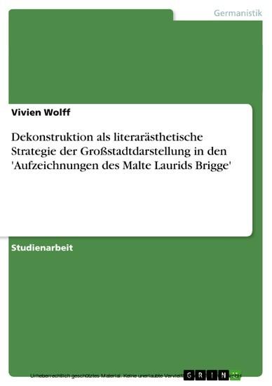 Dekonstruktion als literarästhetische Strategie der Großstadtdarstellung in den 'Aufzeichnungen des Malte Laurids Brigge' - Blick ins Buch