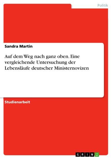 Auf dem Weg nach ganz oben. Eine vergleichende Untersuchung der Lebensläufe deutscher Ministernovizen - Blick ins Buch