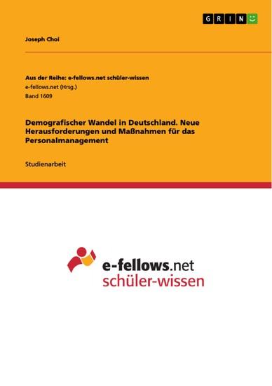 Demografischer Wandel in Deutschland. Neue Herausforderungen und Maßnahmen für das Personalmanagement - Blick ins Buch