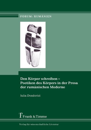 Den Körper schreiben - Poetiken des Körpers in der Prosa der rumänischen Moderne - Blick ins Buch