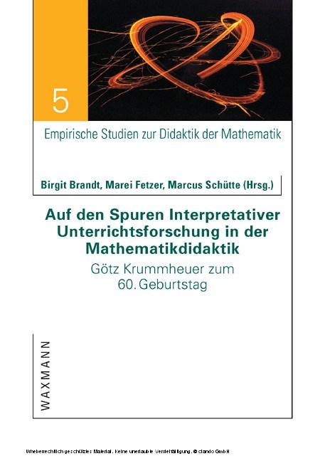 Auf den Spuren Interpretativer Unterrichtsforschung in der Mathematikdidaktik. Götz Krummheuer zum 60. Geburtstag - Blick ins Buch