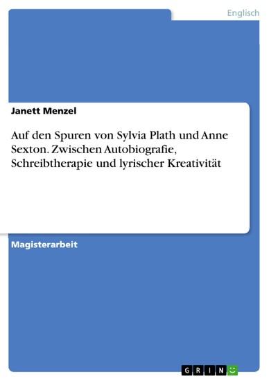 Auf den Spuren von Sylvia Plath und Anne Sexton. Zwischen Autobiografie, Schreibtherapie und lyrischer Kreativität - Blick ins Buch