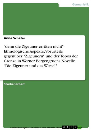 'denn die Zigeuner erröten nicht'- Ethnologische Aspekte, Vorurteile gegenüber 'Zigeunern' und der Topos der Grenze in Werner Bergengruens Novelle 'Die Zigeuner und das Wiesel' - Blick ins Buch