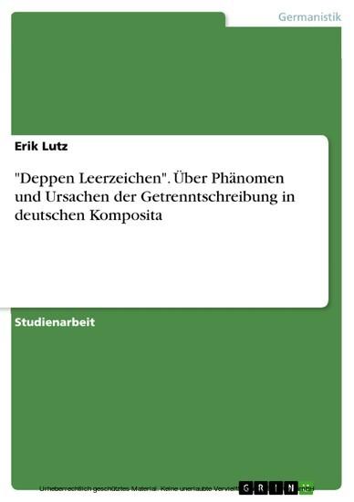 'Deppen Leerzeichen'. Über Phänomen und Ursachen der Getrenntschreibung in deutschen Komposita - Blick ins Buch