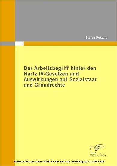 Der Arbeitsbegriff hinter den Hartz IV-Gesetzen und Auswirkungen auf Sozialstaat und Grundrechte - Blick ins Buch