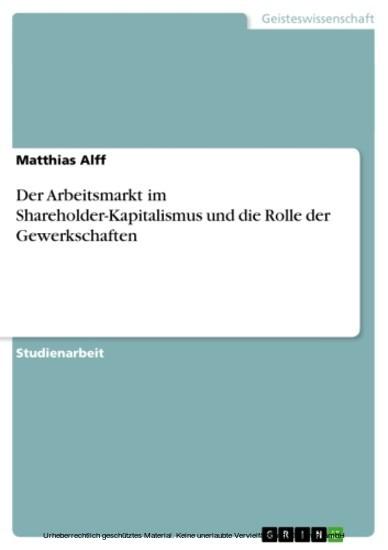 Der Arbeitsmarkt im Shareholder-Kapitalismus und die Rolle der Gewerkschaften - Blick ins Buch