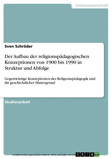 Der Aufbau der religionspädagogischen Konzeptionen von 1900 bis 1990 in Struktur und Abfolge - Blick ins Buch