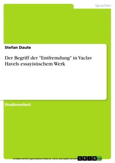 Der Begriff der 'Entfremdung' in Vaclav Havels essayistischem Werk - Blick ins Buch