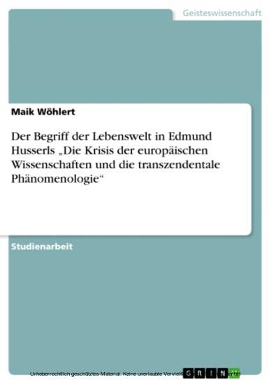 Der Begriff der Lebenswelt in Edmund Husserls 'Die Krisis der europäischen Wissenschaften und die transzendentale Phänomenologie' - Blick ins Buch