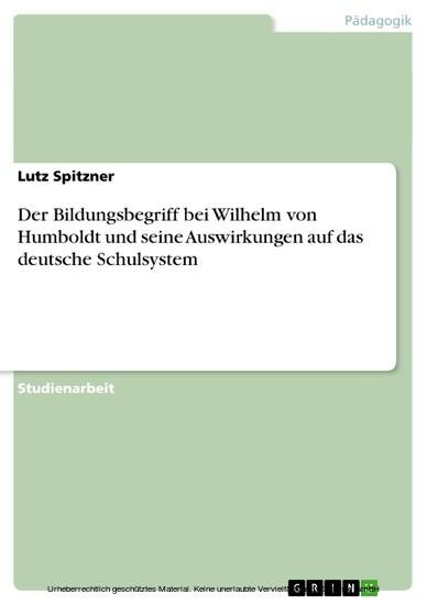 Der Bildungsbegriff bei Wilhelm von Humboldt und seine Auswirkungen auf das deutsche Schulsystem - Blick ins Buch