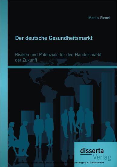 Der deutsche Gesundheitsmarkt: Risiken und Potenziale für den Handelsmarkt der Zukunft - Blick ins Buch