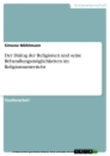 Der Dialog der Religionen und seine Behandlungsmöglichkeiten im Religionsunterricht - Blick ins Buch
