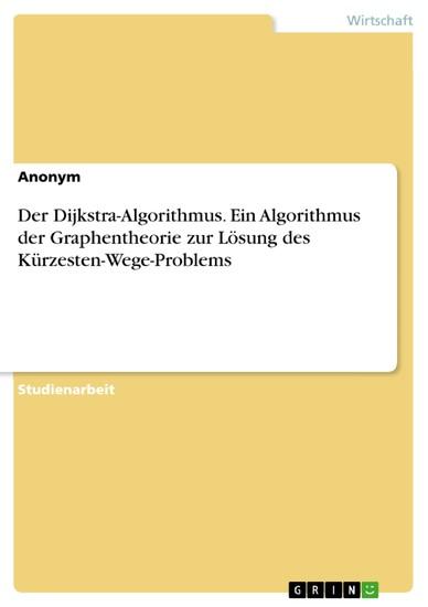 Der Dijkstra-Algorithmus. Ein Algorithmus der Graphentheorie zur Lösung des Kürzesten-Wege-Problems - Blick ins Buch