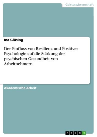 Der Einfluss von Resilienz und Positiver Psychologie auf die Stärkung der psychischen Gesundheit von Arbeitnehmern - Blick ins Buch