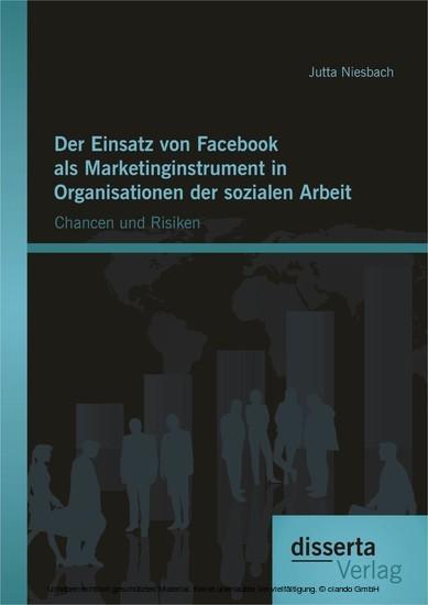 Der Einsatz von Facebook als Marketinginstrument in Organisationen der sozialen Arbeit: Chancen und Risiken - Blick ins Buch