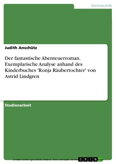 Der fantastische Abenteuerroman. Exemplarische Analyse anhand des Kinderbuches 'Ronja Räubertochter' von Astrid Lindgren - Blick ins Buch