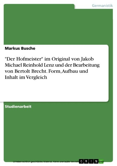 'Der Hofmeister' im Original von Jakob Michael Reinhold Lenz und der Bearbeitung von Bertolt Brecht. Form, Aufbau und Inhalt im Vergleich - Blick ins Buch