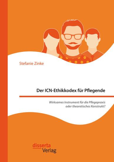 Der ICN-Ethikkodex für Pflegende: Wirksames Instrument für die Pflegepraxis oder theoretisches Konstrukt? - Blick ins Buch