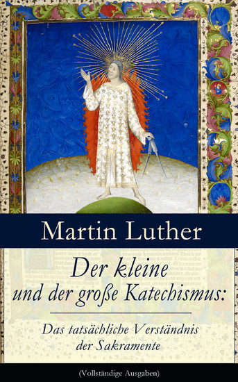 Der kleine und der große Katechismus: Das tatsächliche Verständnis der Sakramente (Vollständige Ausgaben) - Blick ins Buch