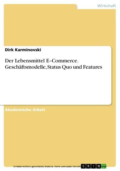 Der Lebensmittel E-Commerce. Geschäftsmodelle, Status Quo und Features - Blick ins Buch
