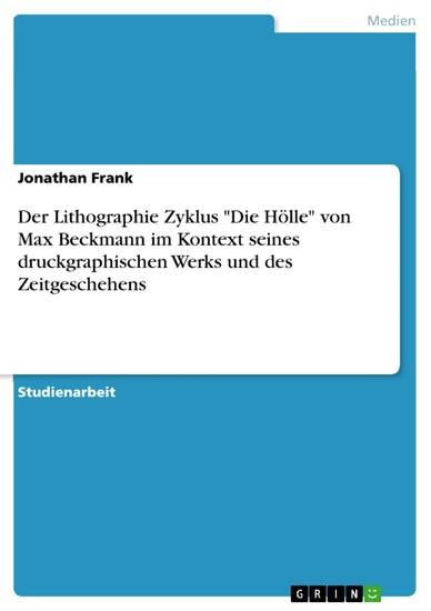 Der Lithographie Zyklus 'Die Hölle' von Max Beckmann im Kontext seines druckgraphischen Werks und des Zeitgeschehens - Blick ins Buch