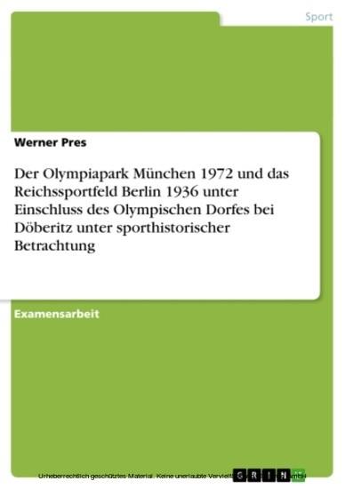 Der Olympiapark München 1972 und das Reichssportfeld Berlin 1936 unter Einschluss des Olympischen Dorfes bei Döberitz unter sporthistorischer Betrachtung - Blick ins Buch