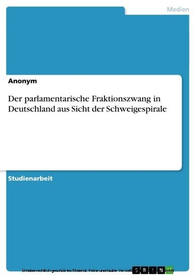 Der parlamentarische Fraktionszwang in Deutschland aus Sicht der Schweigespirale - Blick ins Buch