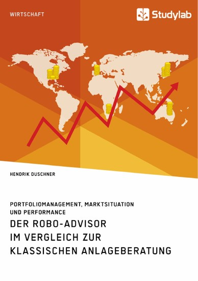 Der Robo-Advisor im Vergleich zur klassischen Anlageberatung. Portfoliomanagement, Marktsituation und Performance - Blick ins Buch