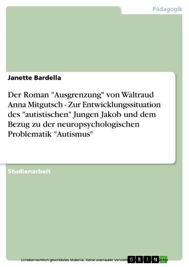 Der Roman 'Ausgrenzung' von Waltraud Anna Mitgutsch - Zur Entwicklungssituation des 'autistischen' Jungen Jakob und dem Bezug zu der neuropsychologischen Problematik 'Autismus' - Blick ins Buch