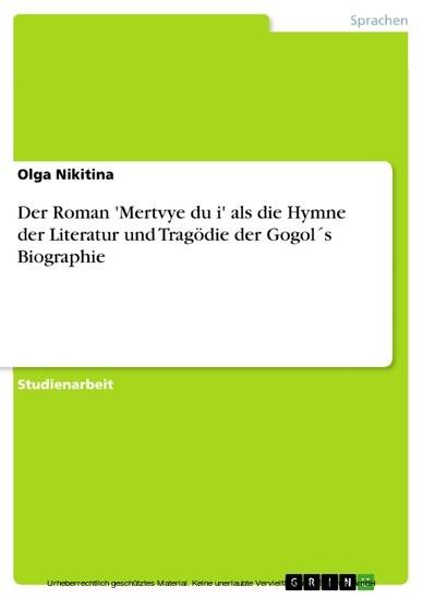 Der Roman 'Mertvye duši' als die Hymne der Literatur und Tragödie der Gogol´s Biographie - Blick ins Buch
