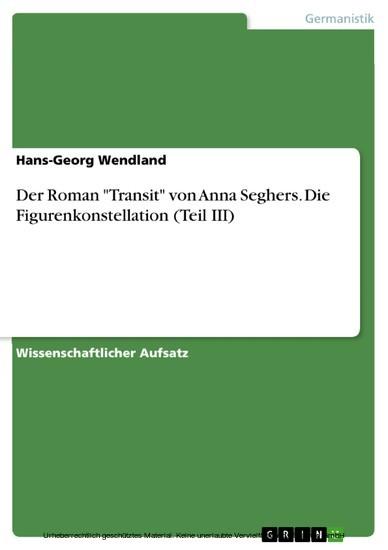 Der Roman 'Transit' von Anna Seghers. Die Figurenkonstellation (Teil III) - Blick ins Buch