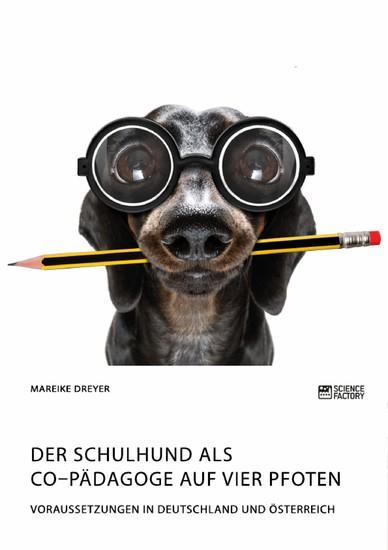 Der Schulhund als Co-Pädagoge auf vier Pfoten. Voraussetzungen in Deutschland und Österreich - Blick ins Buch