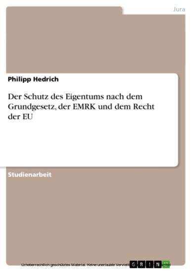 Der Schutz des Eigentums nach dem Grundgesetz, der EMRK und dem Recht der EU - Blick ins Buch