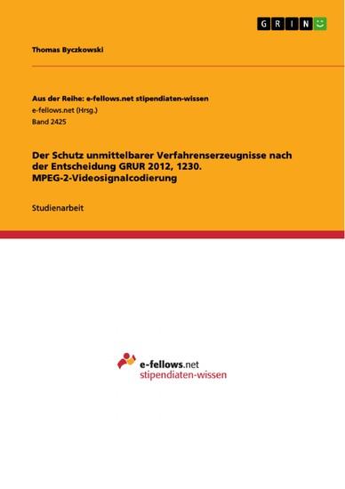 Der Schutz unmittelbarer Verfahrenserzeugnisse nach der Entscheidung GRUR 2012, 1230. MPEG-2-Videosignalcodierung - Blick ins Buch