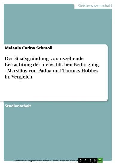 Der Staatsgründung vorausgehende Betrachtung der menschlichen Bedin-gung - Marsilius von Padua und Thomas Hobbes im Vergleich - Blick ins Buch