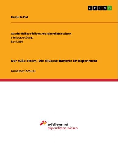Der süße Strom. Die Glucose-Batterie im Experiment - Blick ins Buch