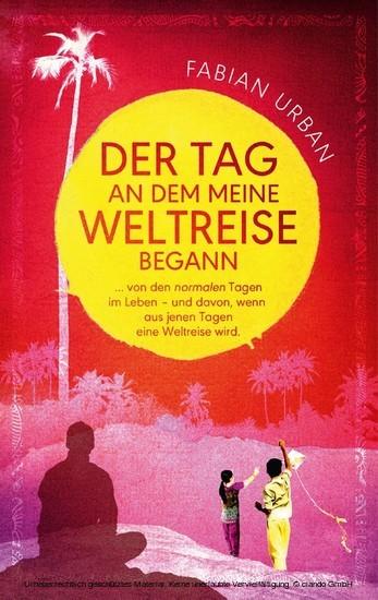 DER TAG AN DEM MEINE WELTREISE BEGANN - Blick ins Buch