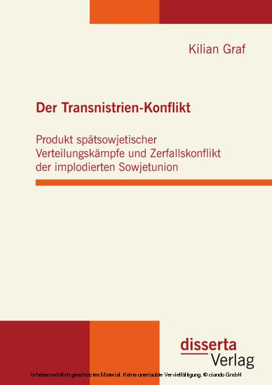 Der Transnistrien-Konflikt: Produkt spätsowjetischer Verteilungskämpfe und Zerfallskonflikt der implodierten Sowjetunion - Blick ins Buch