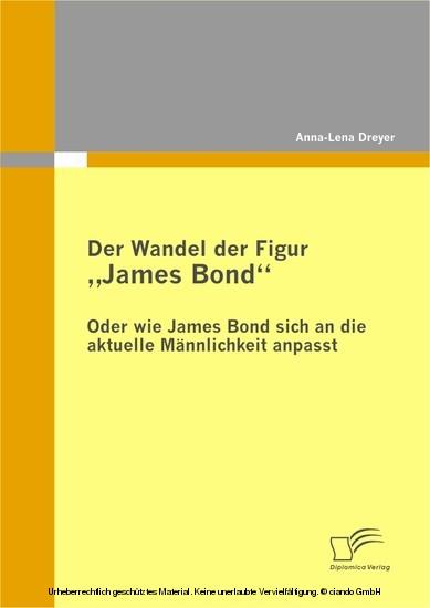 Der Wandel der Figur ´´James Bond´´ - oder wie James Bond sich an die aktuelle Männlichkeit anpasst - Blick ins Buch