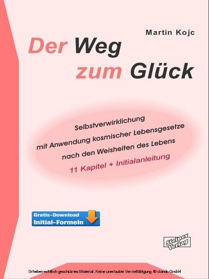 Der Weg zum Glück. Selbstverwirklichung mit Anwendung kosmischer Lebensgesetze nach den Weisheiten des Lebens. - Blick ins Buch