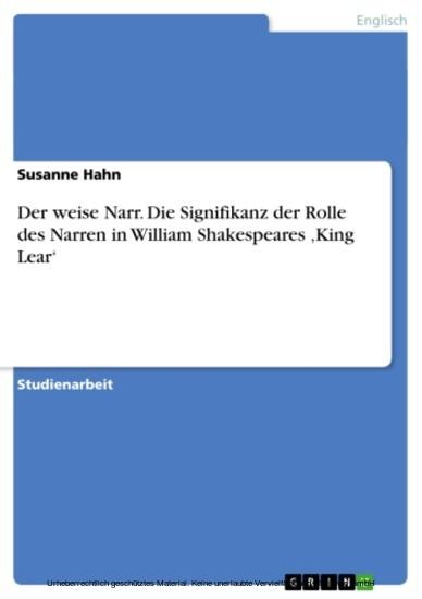 Der weise Narr. Die Signifikanz der Rolle des Narren in William Shakespeares 'King Lear' - Blick ins Buch