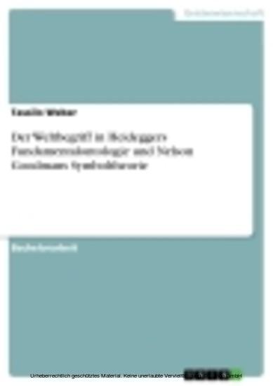 Der Weltbegriff in Heideggers Fundamentalontologie und Nelson Goodmans Symboltheorie - Blick ins Buch