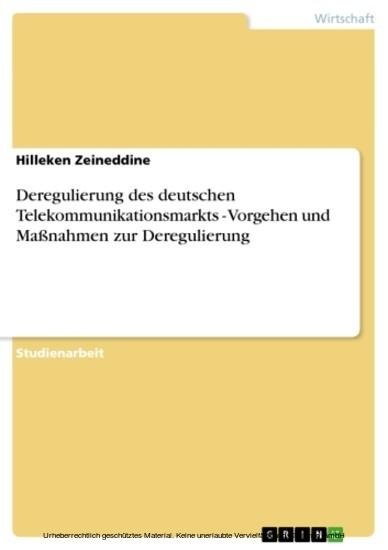 Deregulierung des deutschen Telekommunikationsmarkts - Vorgehen und Maßnahmen zur Deregulierung - Blick ins Buch